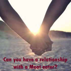 Can you have a relationship with a Meat-eater?