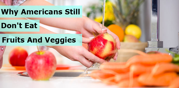 Why Americans Still Don't Eat Fruits And Vegetables